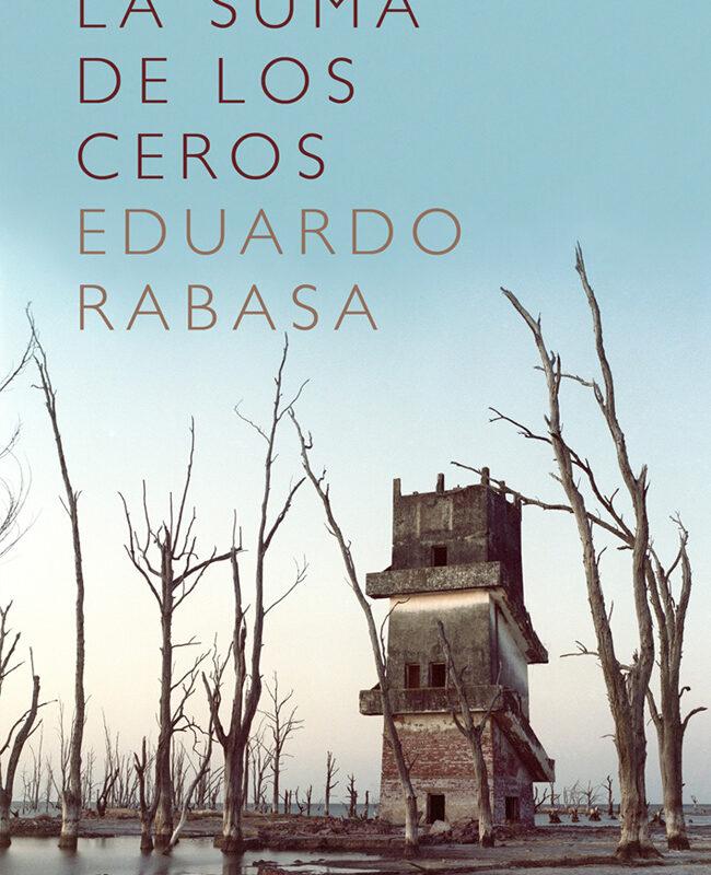 #LunesdeLibros La suma de los ceros, novela de Eduardo Rabasa que retrata los cambios de paradigmas