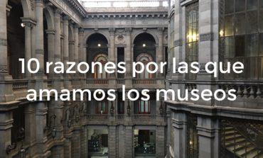 10 razones por las que amamos los museos